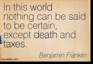 In the OLD world nothing is certain except death and taxes On the NEW Earth death and taxes do not exist