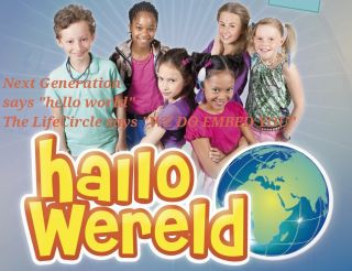 """The Next Generation says """"Hello World"""" The LifeCircle says """"We do embed you"""""""