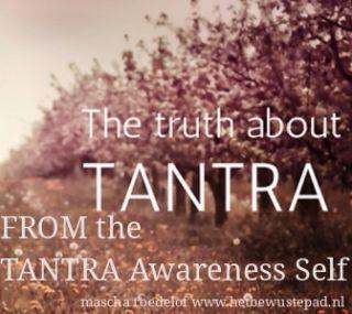 De waarheid over TANTRA VANUIT het gewaarzijn van TANTRA ZELF